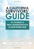A California Survivors' Guide to Probate & Trust Administration & Everything Else (Volume 1)