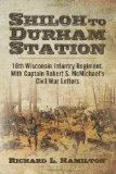 Shiloh to Durham Station: 18th Wisconsin Infantry Regiment, With Captain Robert S. McMichael...