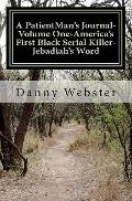 A PatientMan's Journal-Volume One- America's First Black Serial Killer: Jebadiah's Word (Vol...