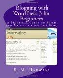 Blogging with WordPress 3 for Beginners: A Practical Guide to Build and Maintain your own Blog