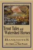Trout Tales and Watershed Heroes: the greatest stories from the first thirty years of BANKNO...
