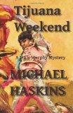 Tijuana Weekend: A Mick Murphy Mexican Mystery