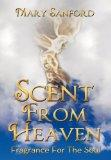 Scent From Heaven: Fragrance For The Soul