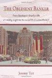 The Obedient Banker: From Bombay to Beverly Hills (A revealing insight into the unusual life...