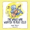 Whale Who Wanted to Play Cello