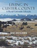 Living in Custer County: A Rural Colorado Lifestyle