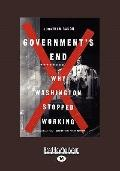 Government's End : Why Washington Stopped Working