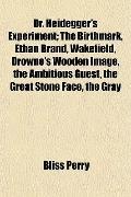 Dr. Heidegger's Experiment; The Birthmark, Ethan Brand, Wakefield, Drowne's Wooden Image, th...