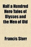 Half a hundred hero tales of Ulysses and the men of old