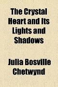 The crystal heart and its lights and shadows