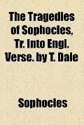 The tragedies of Sophocles, tr. into Engl. verse. By T. Dale
