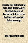 Romanism Unknown to Primitive Christianity