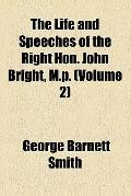 The Life and Speeches of the Right Hon. John Bright, M.P.