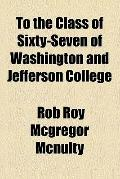 To the Class of Sixty-seven of Washington and Jefferson College ...