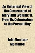 An historical view of the government of Maryland