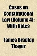 Cases on constitutional law (v. 4)
