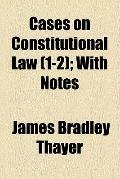 Cases on constitutional law, with notes