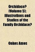 Orchidace (Volume 5); Illustrations and Studies of the Family Orchidace