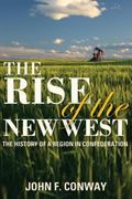 Rise of the New West : The History of a Region in Confederation