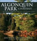 Algonquin Park: a Portrait : The Landscape, Wildlife, Forests, Lakes, Streams and Ecology of...