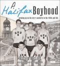 Halifax Boyhood : Growing up on the City's Outskirts in the 1940s And 50s