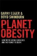 Planet Obesity : How we're eating ourselves and the planet to Death