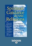 Spiritual Guidance across Religions: A Sourcebook for Spiritual Directors and Other Professi...