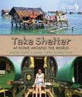 Take Shelter : At Home Around the World
