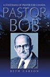 Pastor Bob: A Statesman of Prayer for Canada