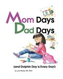 Mom Days Dad Days (And Dolphin Day is Every Day!)