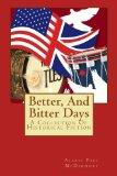 Better, And Bitter Days: A Collection Of Historical Fiction