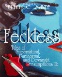 Feckless: Tales of Supernatural, Paranormal, and Downright Presumptuous Ilk (LARGE PRINT)