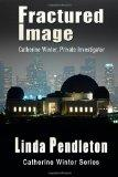 Fractured Image:  Catherine Winter, Private Investigator: Catherine Winter Series (Volume 2)