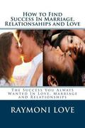 How to Find Success in Marriage, Relationships and Love ( Revised Edition/Reissued) : The Su...