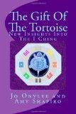 The Gift Of The Tortoise: New Insights Into The I Ching (Volume 2)