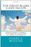 The Great Blame Game Escape: Breaking free from victimhood and claiming your independence wi...