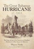 The Great Bahamas Hurricane of 1866: The Story of One of the Greatest and Deadliest Hurrican...