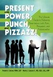 Present with Power, Punch, and Pizzazz!: The Ultimate Guide to Delivering Presentations with...