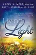 Living in the Light : How to Fight the Darkness of Depression and Anxiety