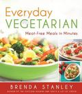 Everyday Vegetarian : Meat-Free Meals in Minutes