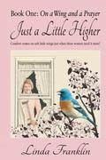 Just a Little Higher: A Collection of True Stories about Women and the Special Birds Who Enc...