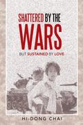 Shattered by the Wars: But Sustained by Love