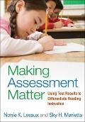 Making Assessment Matter : Using Test Results to Differentiate Reading Instruction