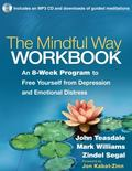 The Mindful Way Workbook: An 8-Week Program to Free Yourself from Depression and Emotional D...