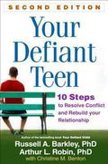 Your Defiant Teen, Second Edition : 10 Steps to Resolve Conflict and Rebuild Your Relationship
