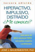 Hiperactivo, Impulsivo, Distraido Me Conoces? : Guia Acerca Del Deficit Atencional (TDAH) pa...
