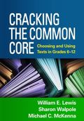 Cracking the Common Core : Choosing and Using Texts in Grades 6-12