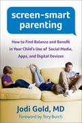 Screen-Smart Parenting : How to Find Balance and Benefit in Your Child's Use of Social Media...