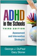ADHD in the Schools, Third Edition : Assessment and Intervention Strategies