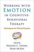 Working with Emotion in Cognitive-Behavioral Therapy : Techniques for Clinical Practice